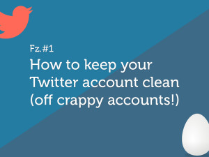 How to keep your Twitter account clean (off crappy accounts!)